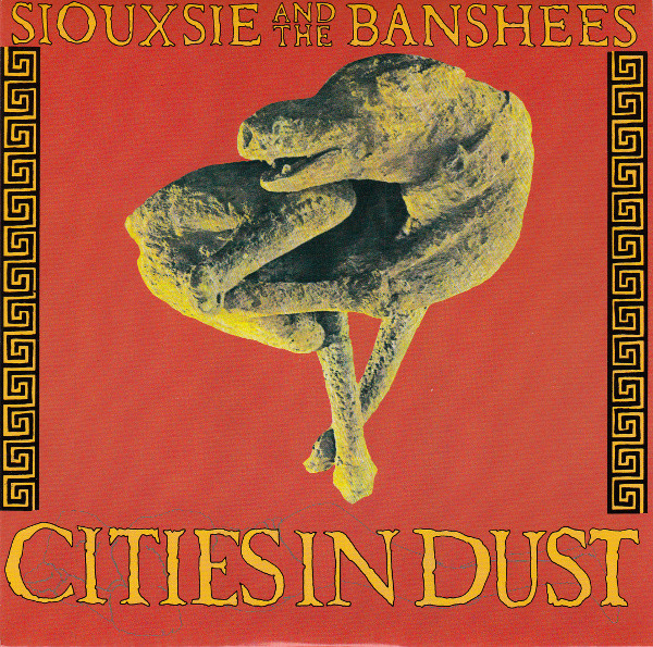 A side / B side : Siouxsie & The Banshees – Cities In Dust – 1985