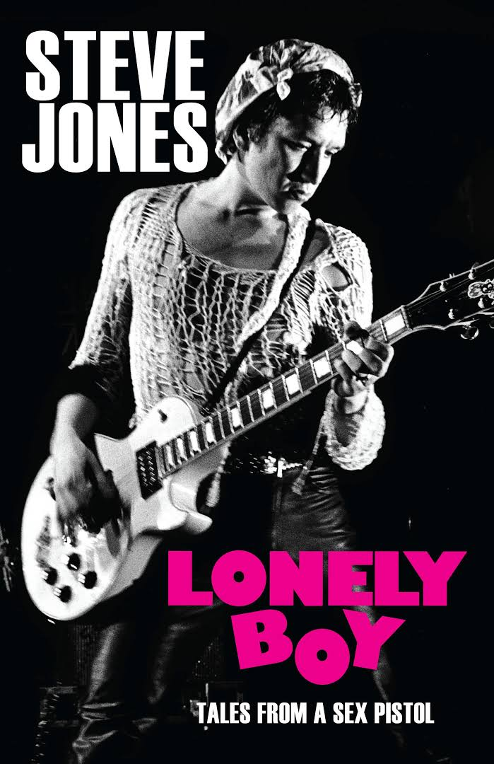 News Littéraires – Steve Jones – Lonely Boy : Tales from a Sex Pistol.