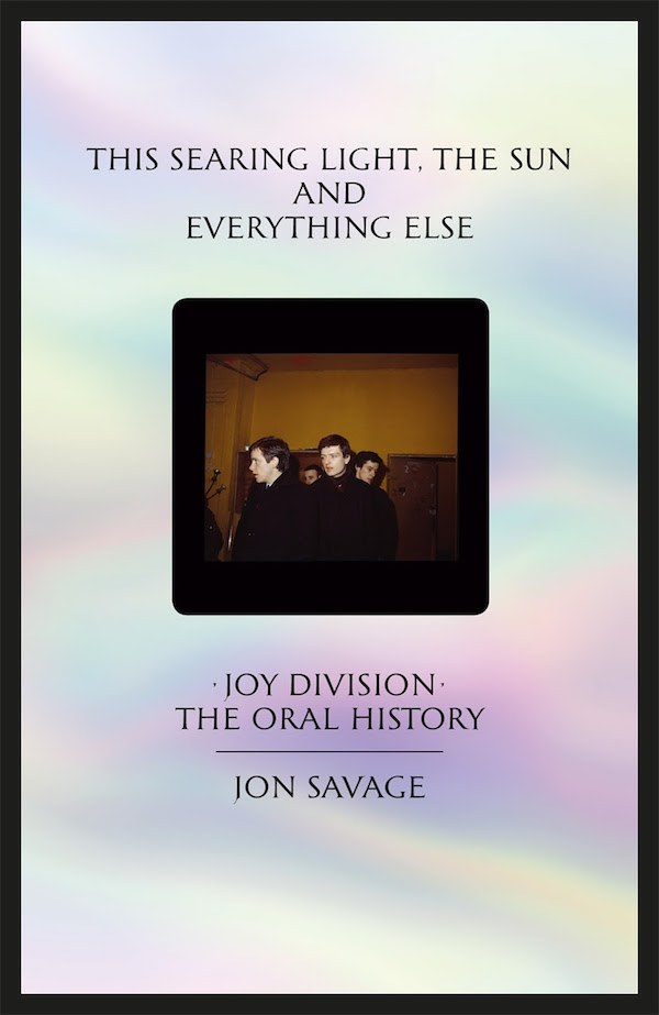 News – This Searing Light, The Sun, And Everything Else: Joy Division – The Oral History