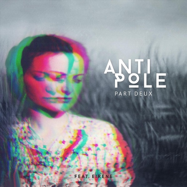 Single of the week – Antipole – Part Deux (feat. Eirene)