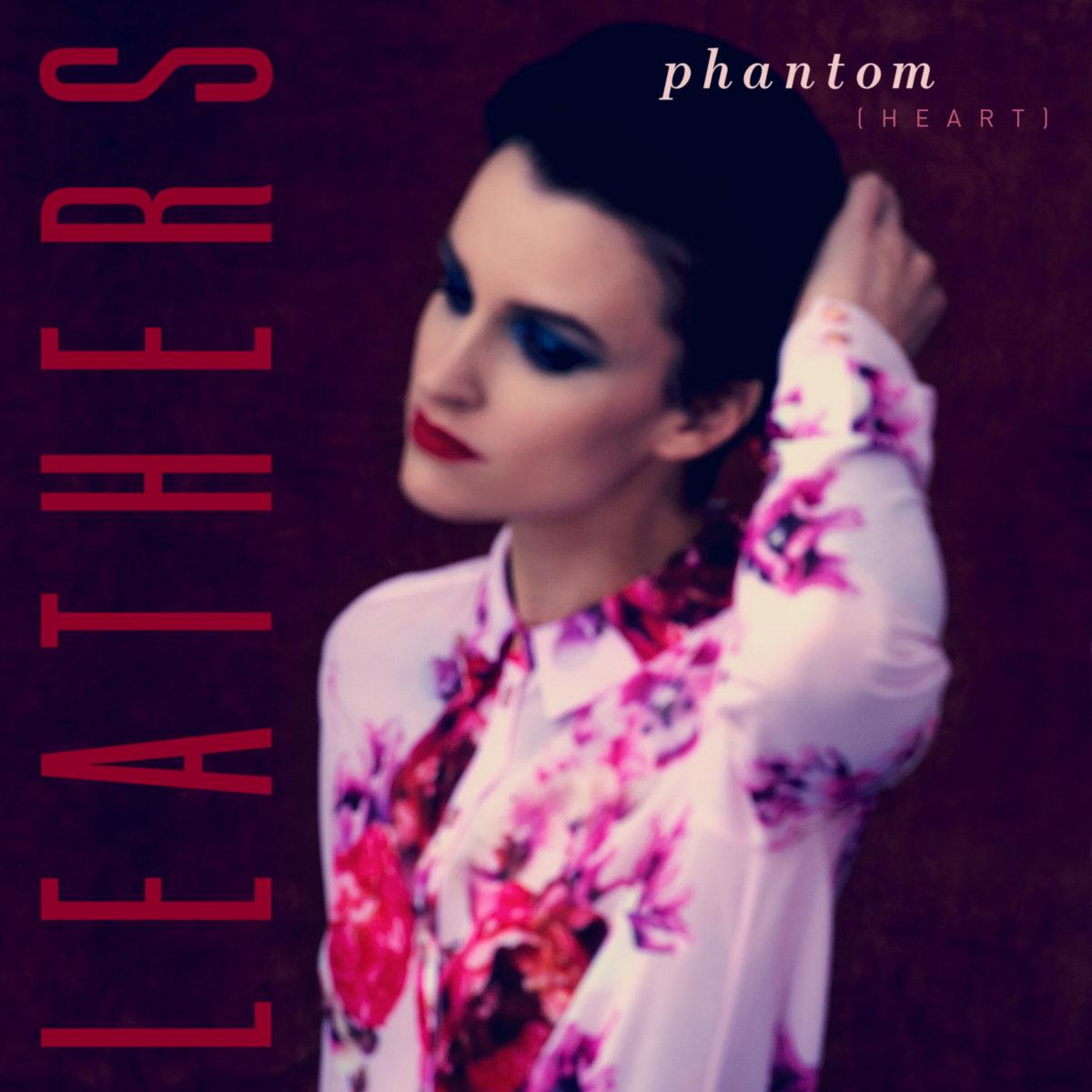 Single of the week – Leathers – Phantom Heart