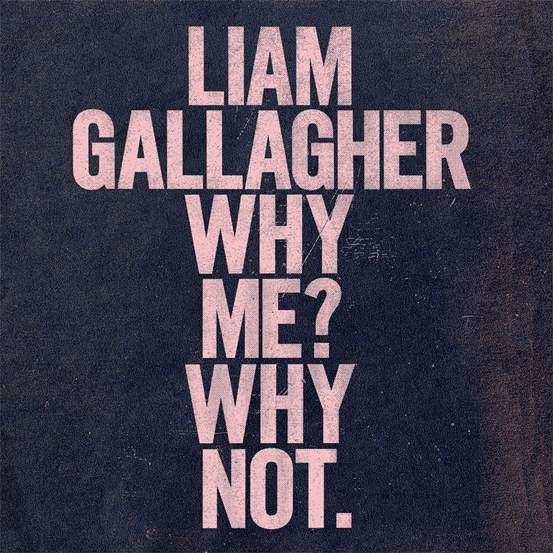 News – Liam Gallagher – Why Me? Why Not.