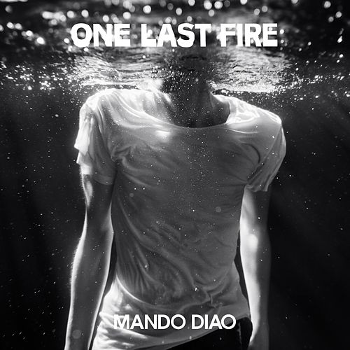 Single of the week – Mando Diao – One Last Fire