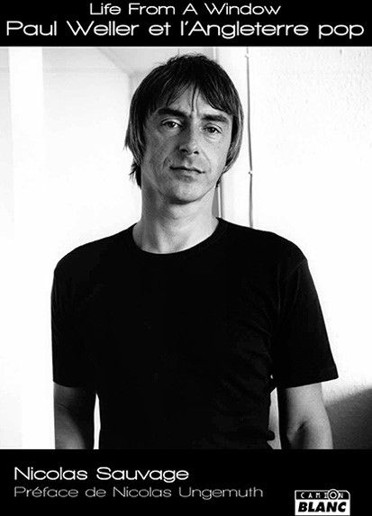 News Littéraires – Life From A Window, Paul Weller et L'Angleterre Pop par Nicolas Sauvage