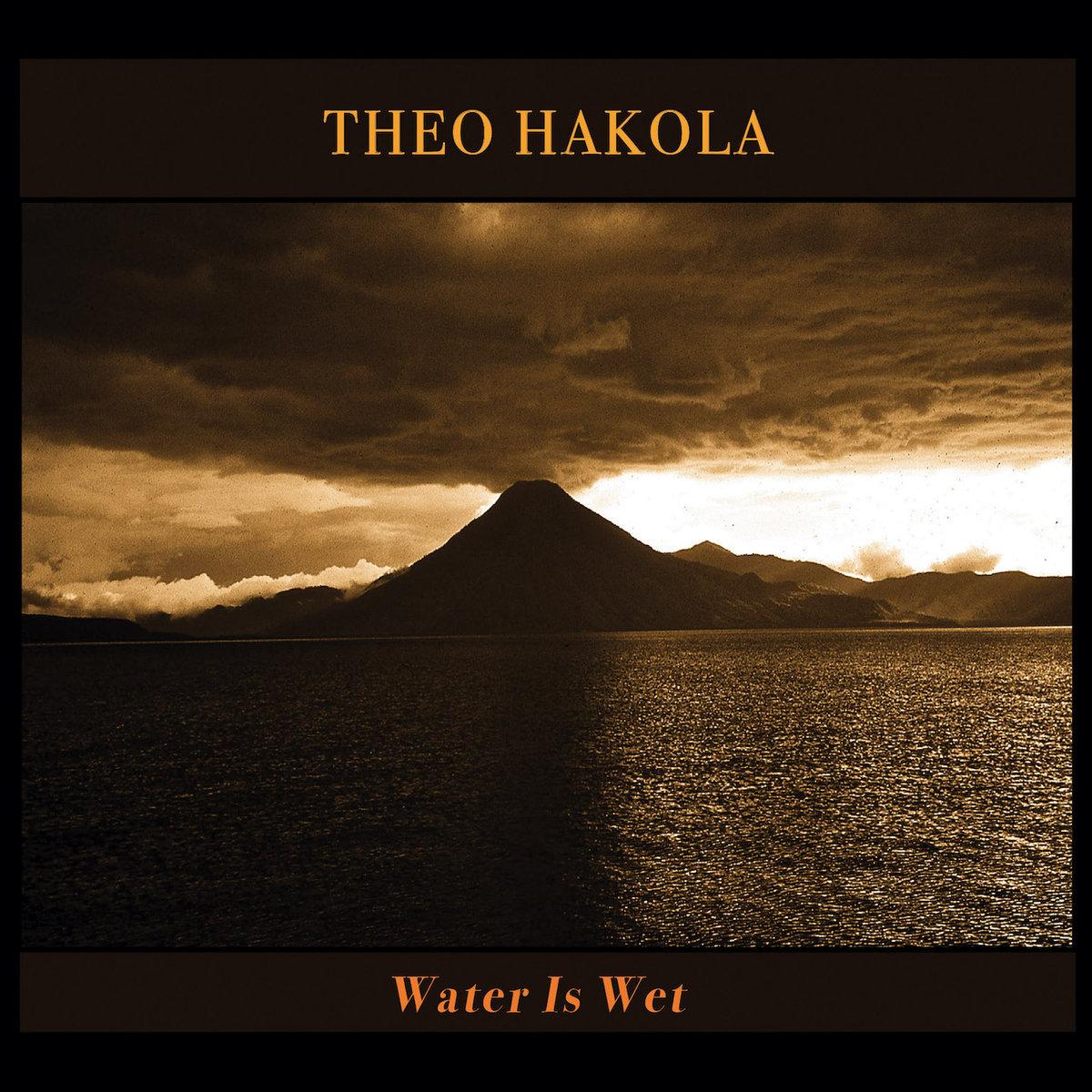 News – Theo Hakola – Water Is Wet