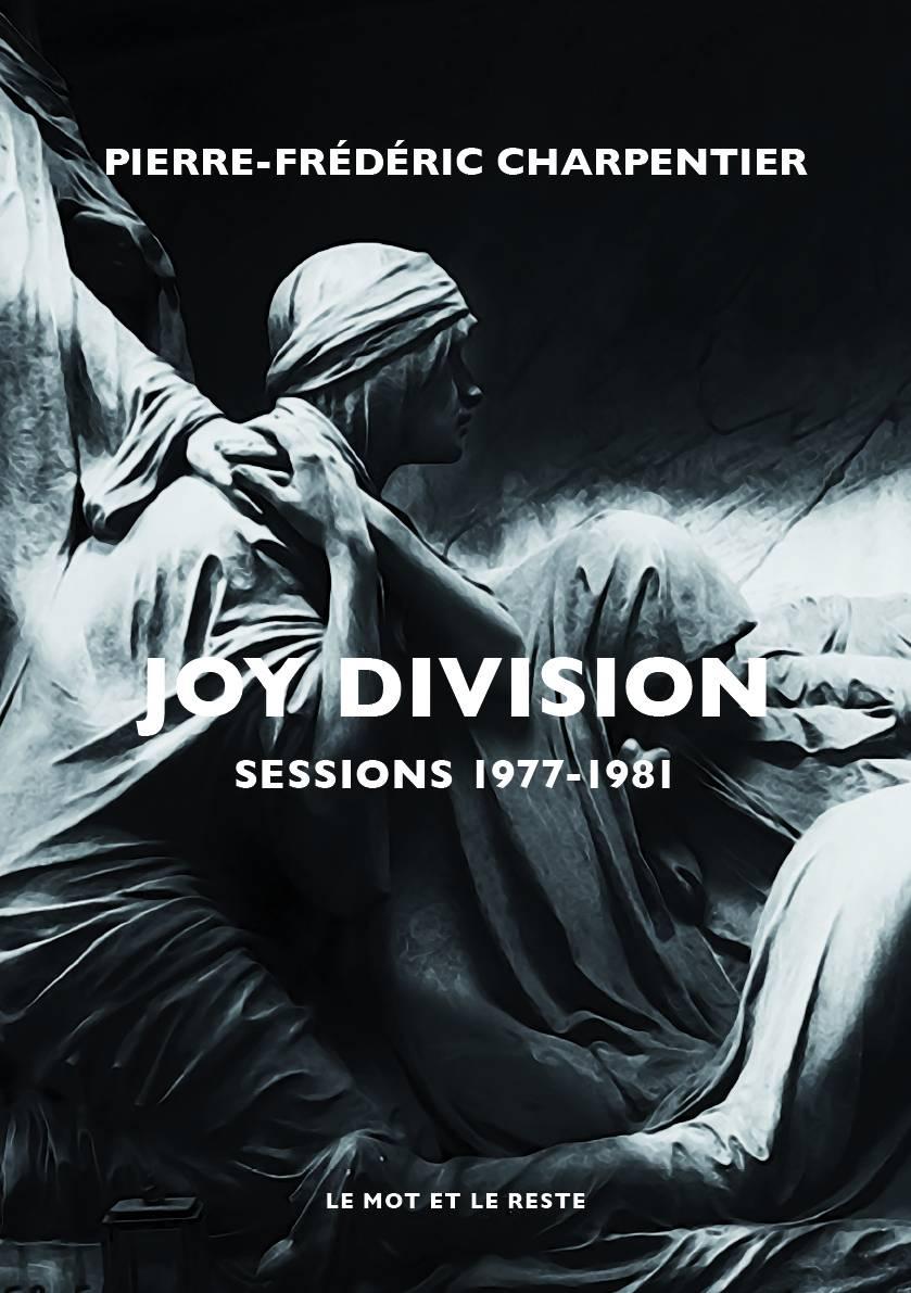 News Littéraires – Joy Division – Sessions 1977-1981 – Pierre-Frédéric Charpentier