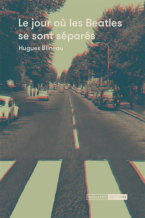 News Littéraires – Le jour où les Beatles se sont séparés – Hugues Blineau