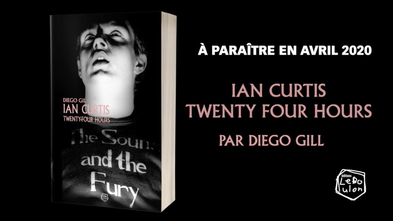 News Littéraires – Ian Curtis – Twenty Four Hours – Diego Gil
