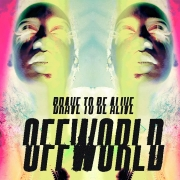 OffWorld - Brave To Be Alive