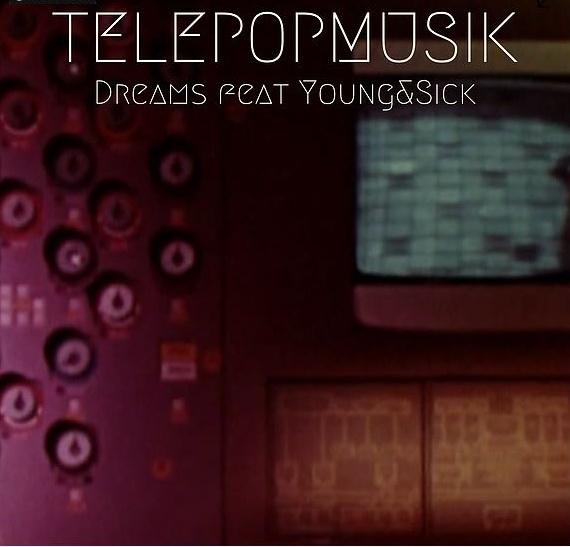 Electro News @ – Télépopmusik – Dreams feat Young & Sick