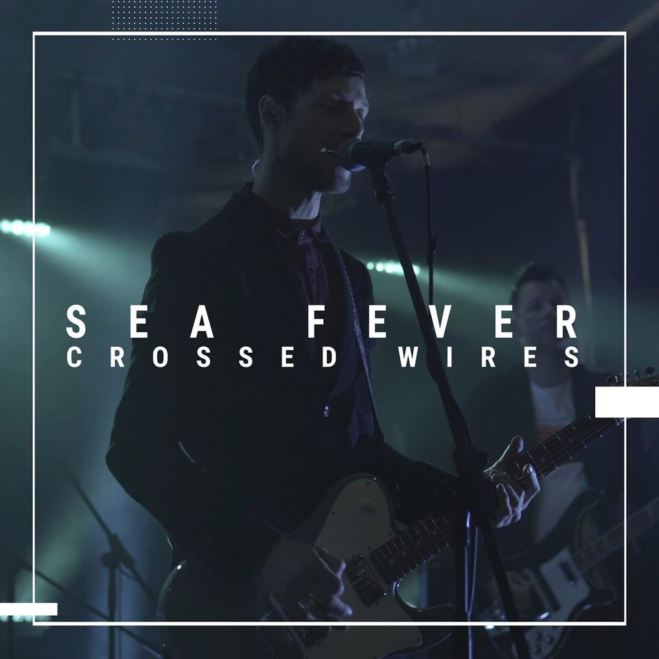 Le live de la semaine – Sea Fever – Crossed Wires  – Live at The Carlton Club, Manchester