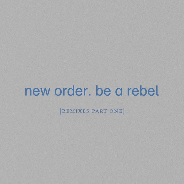 News – New Order – Be a Rebel – Remixes Part One