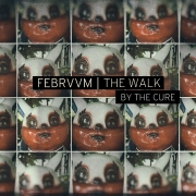 FEBRVVM - The Walk (THE CURE COVER)