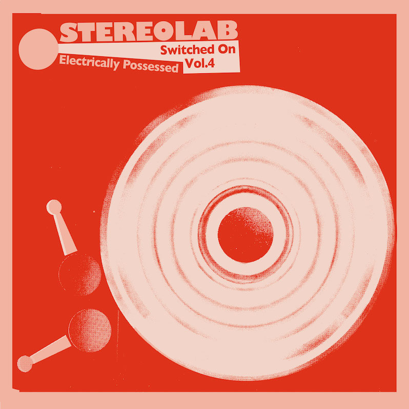 News – Stetereolab –  Electrically Possessed: Switched On Vol. 4