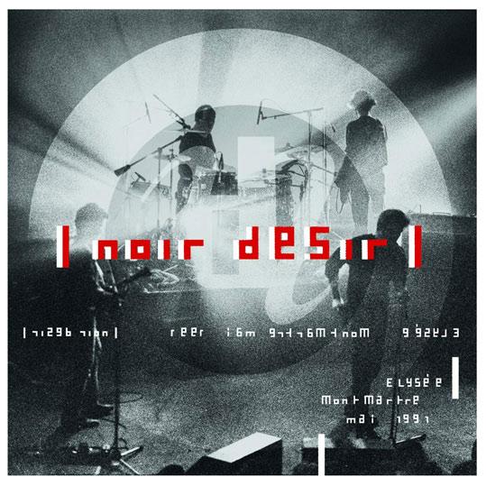 News – Noir Désir – Le Live à L'Elysée Montmartre