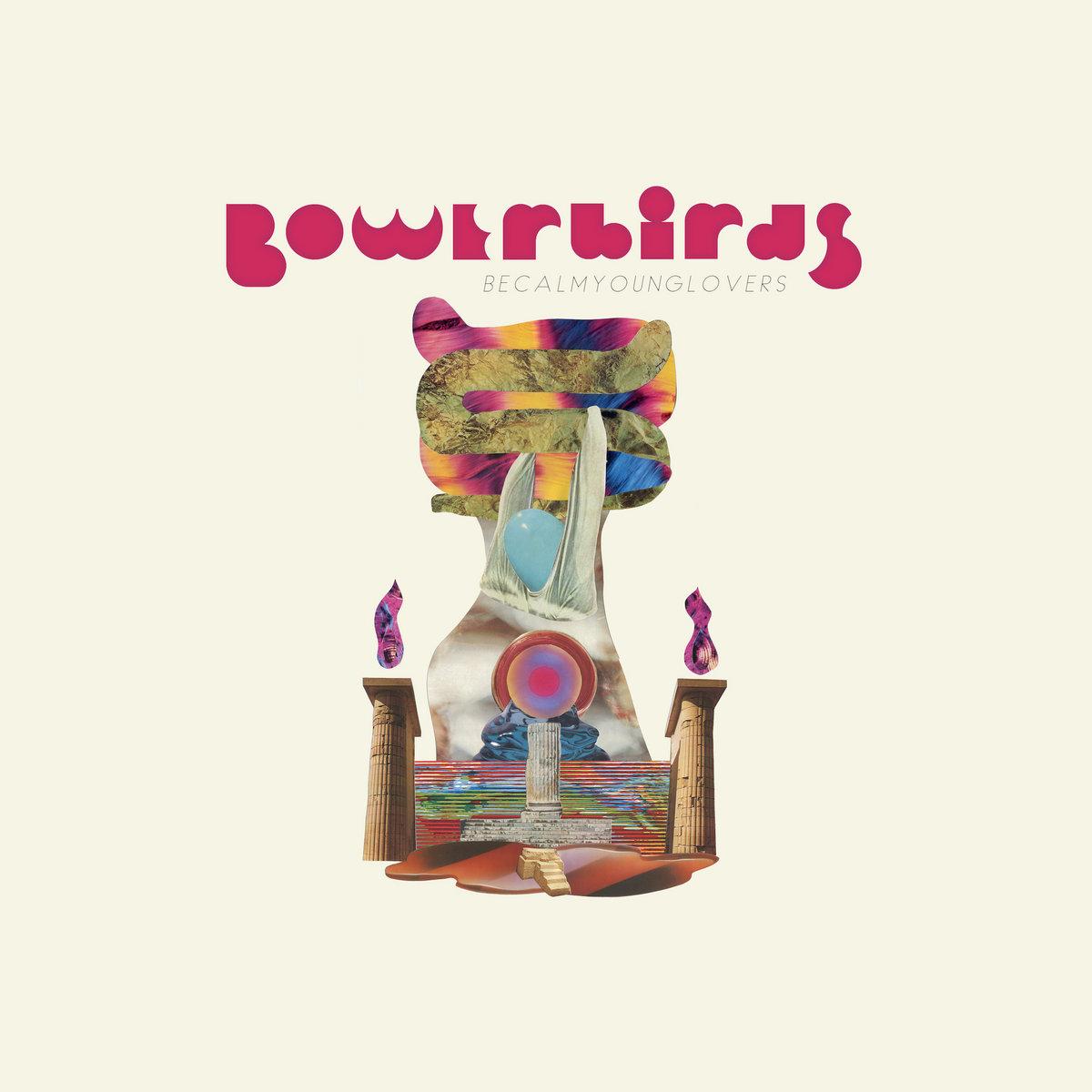 News – Bowerbirds – Becalmyounglovers