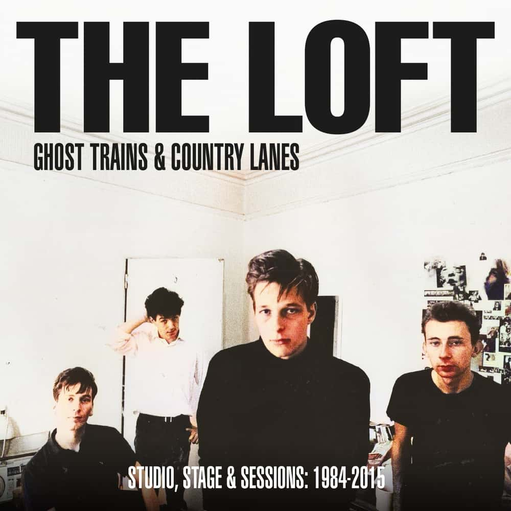 News – The Loft – Ghost Trains & Country Lanes – Studio, Stage And Sessions 1984-2005