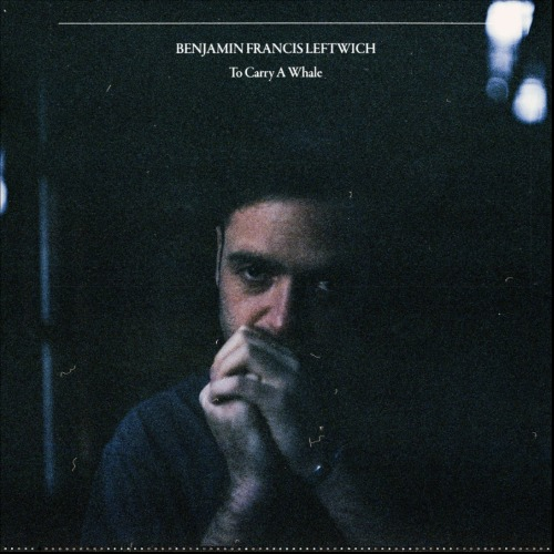 News – Benjamin Francis Leftwich – To Carry A Whale