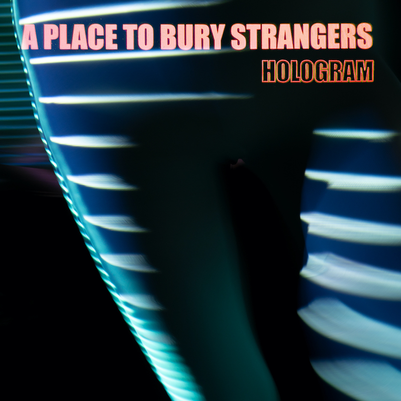 News – A Place to Bury Strangers – Hologram EP