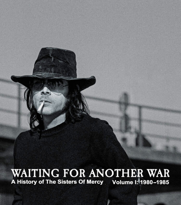 News Littéraires – Waiting For Another War – A History of The Sisters Of Mercy – Volume 1 – 1980 -1985