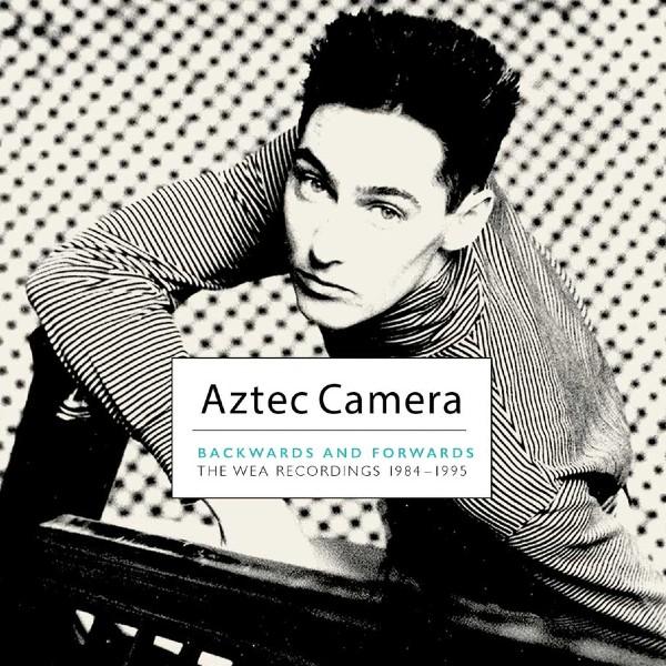 News – Aztec Camera – Backwards and Forwards: The WEA Recordings 1984-1995
