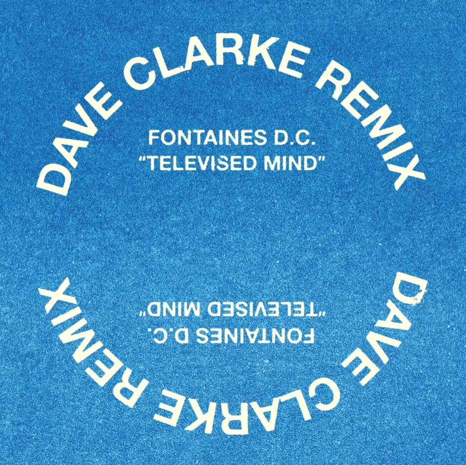 Electro News @ – Fontaines D.C. – Televised Mind (Dave Clarke Remix)