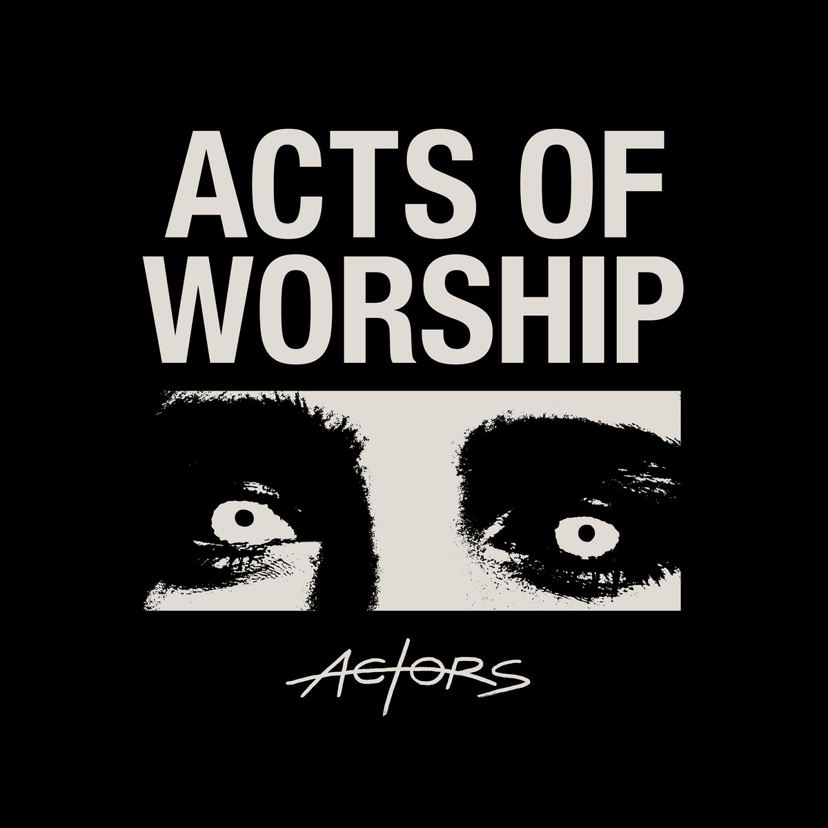 Post-punk shivers – ACTORS – Acts of Worship