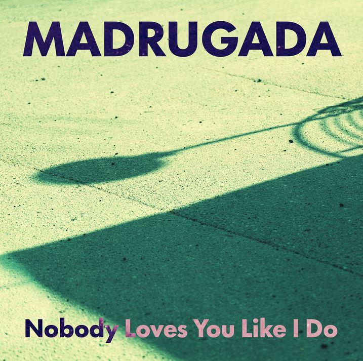 Single of the week – Madrugada – Nobody Loves You Like I Do