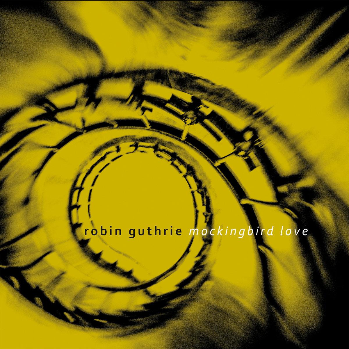 News – Robin Guthrie – Mockingbird Love EP